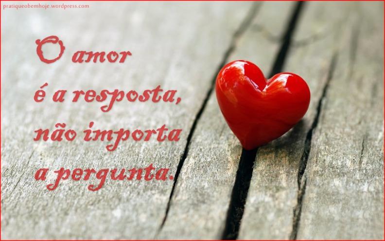 O amor é a resposta não importa a pergunta