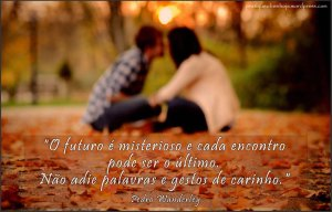 O futuro é misterioso e cada encontro pode ser o último...
