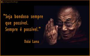 Seja bondoso sempre que possível.  Sempre é possível.