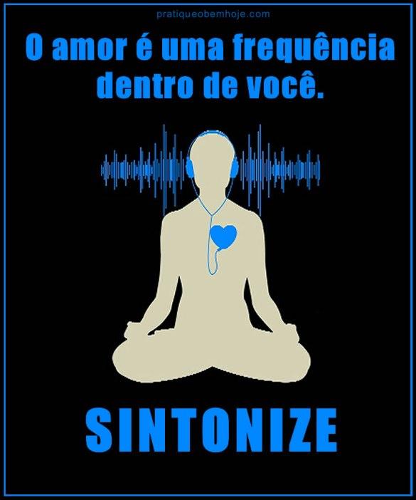 O amor é uma frequência dentro de você.  Sintonize.