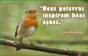 Boas palavras inspiram boas ações