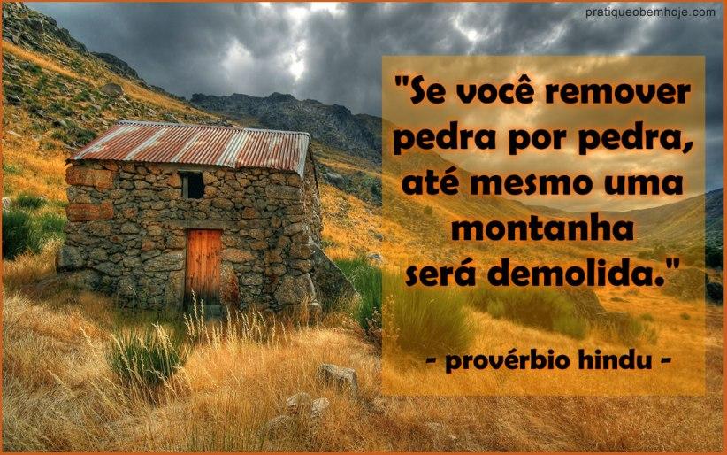 Se você remover pedra por pedra, até mesmo uma montanha será demolida