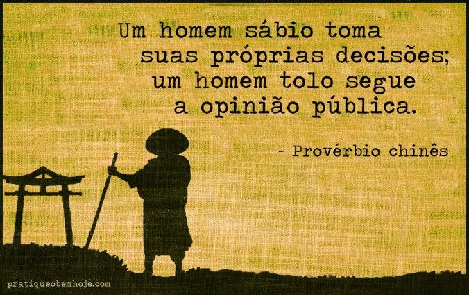 Um homem sábio toma suas próprias decisões, um homem tolo segue a opinião pública