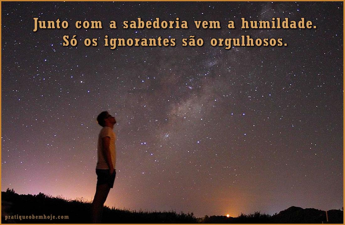 Junto com a sabedoria vem a humildade