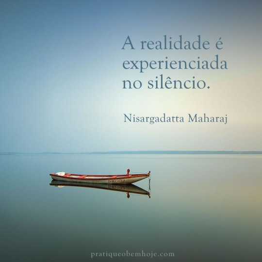 A realidade é experienciada no silêncio