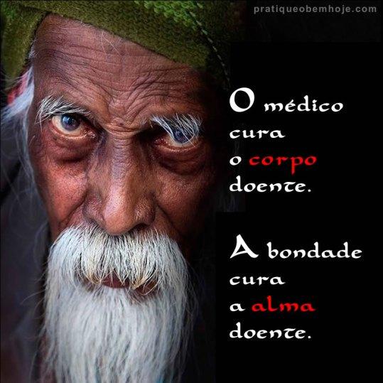 O médico cura o corpo doente, a bondade cura a alma doente