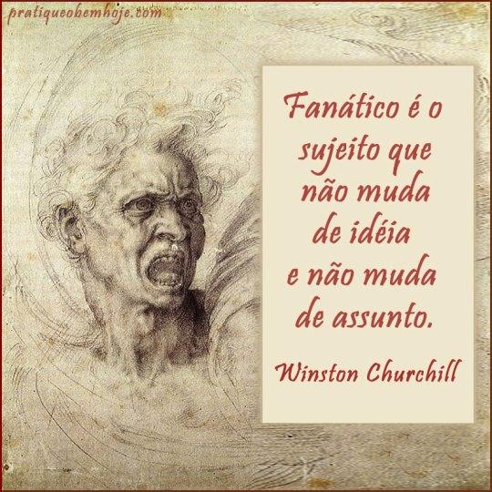 Fanático é o sujeito que não muda de idéia