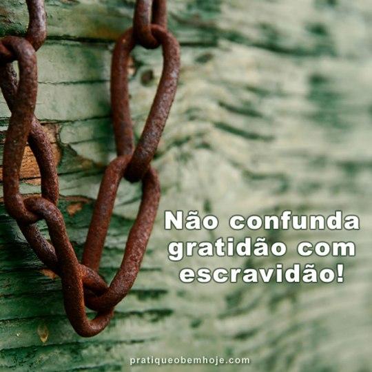 Não confunda gratidão com escravidão