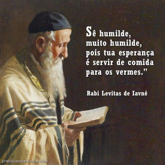 Sê humilde, muito humilde, pois tua esperança é servir de comida para os vermes