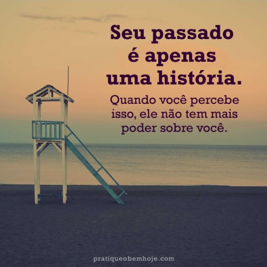 Seu passado é apenas uma história