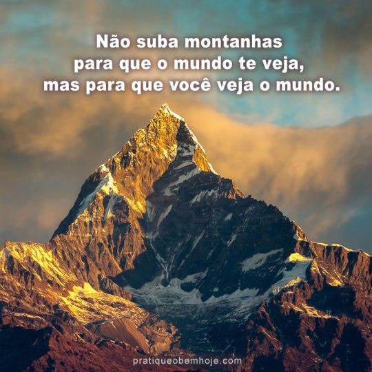 Não suba montanhas para que o mundo te veja
