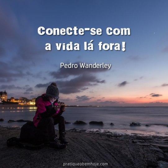 Conecte-se com a vida lá fora