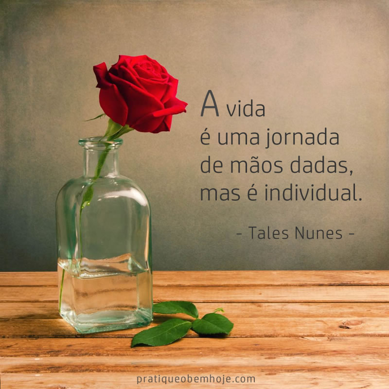 A vida é uma jornada de mãos dadas, mas é individual
