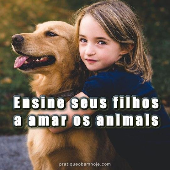 Ensine seus filhos a amar os animais