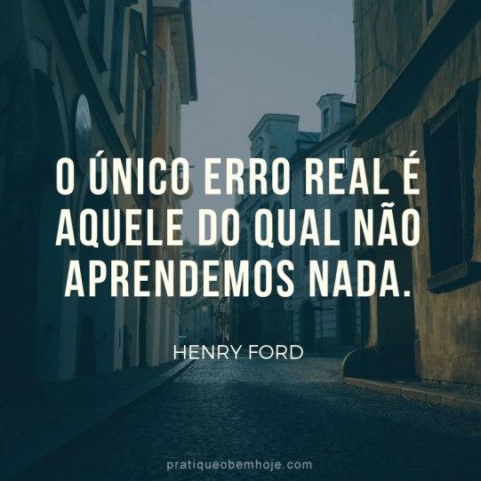O único erro real é aquele do qual não aprendemos nada