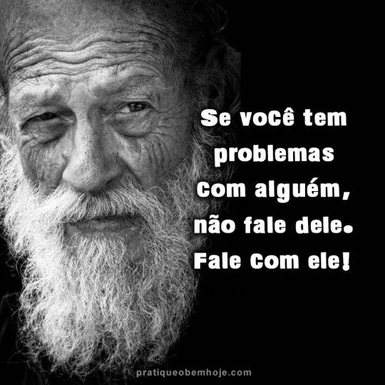 Se você tem problemas com alguém, não fale dele