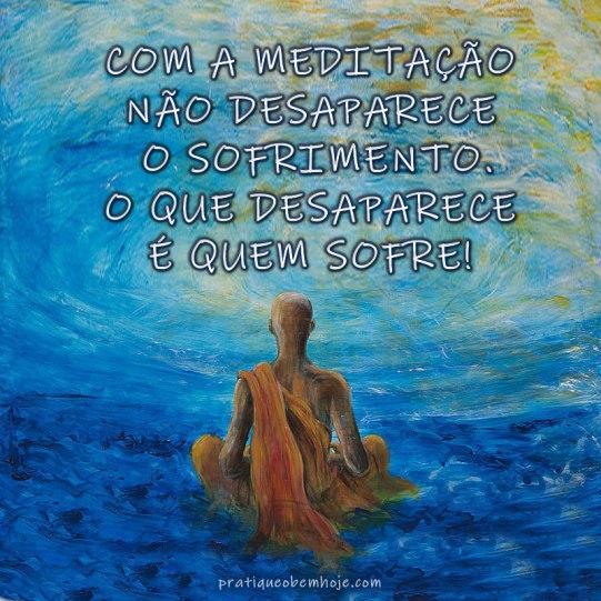 Com a meditação não desaparece o sofrimento