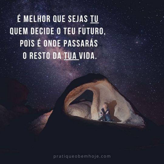 É melhor que sejas tu quem decide o teu futuro